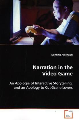 Narration in the Video Game - An Apologia of Interactive Storytelling, and an Apology to Cut-Scene Lovers