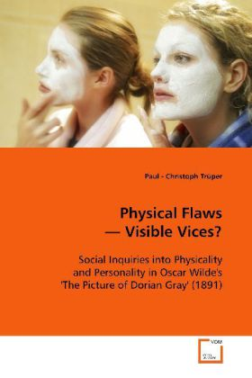 Physical Flaws - Visible Vices? - Social Inquiries into Physicality and Personality in Oscar Wilde's 'The Picture of Dorian Gray' (1891)