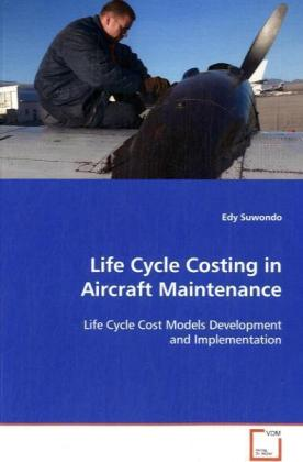 Life Cycle Costing in Aircraft Maintenance - Life Cycle Cost Models Development and Implementation