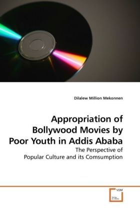 Appropriation of Bollywood Movies by Poor Youth in Addis Ababa - The Perspective of Popular Culture and its Comsumption