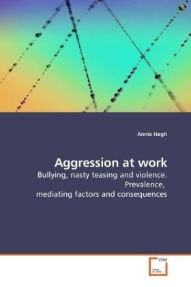 Aggression at work - Bullying, nasty teasing and violence. Prevalence, mediating factors and consequences