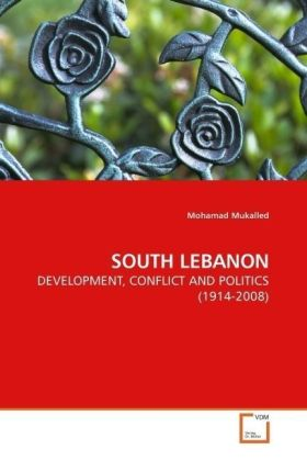 SOUTH LEBANON - DEVELOPMENT, CONFLICT AND POLITICS (1914-2008)