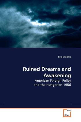 Ruined Dreams and Awakening - American Foreign Policy and the Hungarian 1956