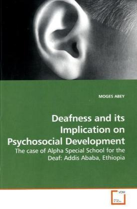 Deafness and its Implication on Psychosocial Development - The case of Alpha Special School for the Deaf: Addis Ababa, Ethiopia