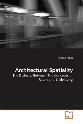 Architectural Spatiality - The Dialectic Between The Concepts of Raum and Bekleidung