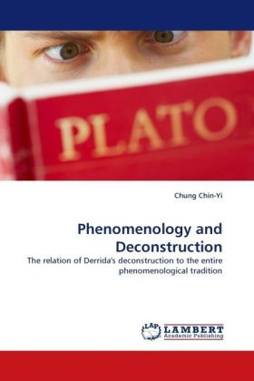 Phenomenology and Deconstruction - The relation of Derrida's deconstruction to the entire phenomenological tradition