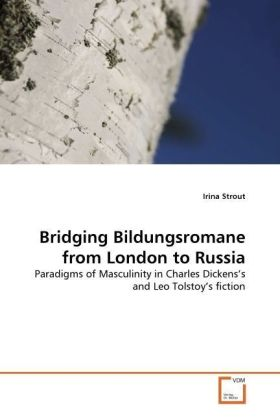 Bridging Bildungsromane from London to Russia - Paradigms of Masculinity in Charles Dickens's and Leo Tolstoy's fiction