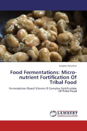 Food Fermentations: Micro-nutrient Fortification Of Tribal Food - Fermentation Based Vitamin-B Complex Fortification Of Tribal Food