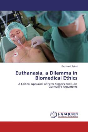 Euthanasia, a Dilemma in Biomedical Ethics - A Critical Appraisal of Peter Singer's and Luke Gormally's Arguments