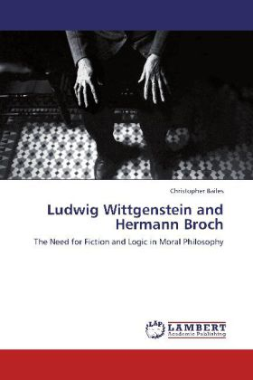Ludwig Wittgenstein and Hermann Broch - The Need for Fiction and Logic in Moral Philosophy