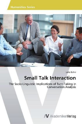 Small Talk Interaction - The Socio-Linguistic Implications of Turn-Taking in Conversation Analysis