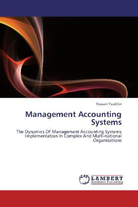 Management Accounting Systems - The Dynamics Of Management Accounting Systems Implementation In Complex And Multi-national Organizations