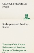 Kunz, George Frederick: Shakespeare and Precious Stones Treating of the Known References of Precious Stones in Shakespeare´s Works, with Comments as to the Origin of His Material, the Knowledge of the Poet Concerning Precious Stones, and References