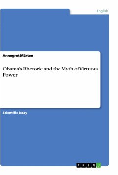 Obama's Rhetoric and the Myth of Virtuous Power - Märten, Annegret