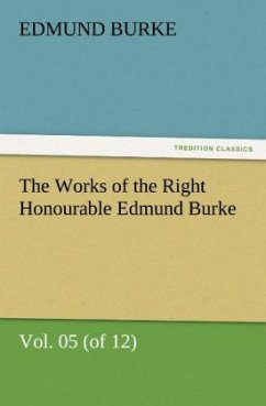 The Works of the Right Honourable Edmund Burke, Vol. 05 (of 12) - Burke, Edmund