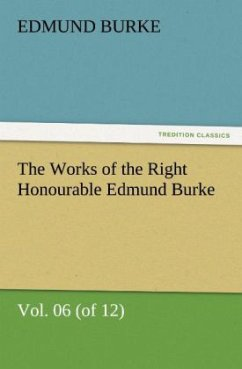 The Works of the Right Honourable Edmund Burke, Vol. 06 (of 12) - Burke, Edmund
