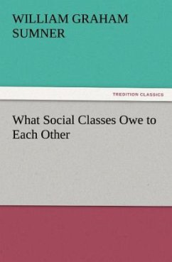What Social Classes Owe to Each Other - Sumner, William Graham