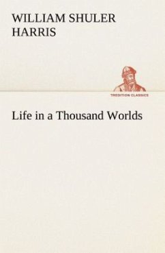 Life in a Thousand Worlds - Harris, William Shuler