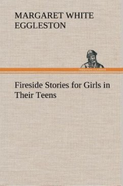 Fireside Stories for Girls in Their Teens - Eggleston, Margaret W. (Margaret White)