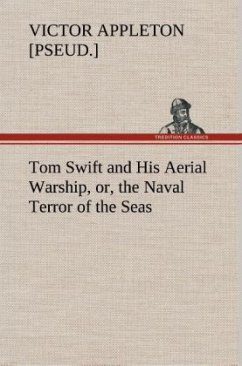 Tom Swift and His Aerial Warship, or, the Naval Terror of the Seas - Appleton, Victor [pseud.]