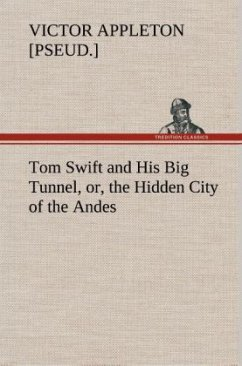 Tom Swift and His Big Tunnel, or, the Hidden City of the Andes - Appleton, Victor [pseud.]