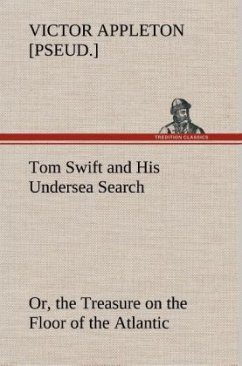 Tom Swift and His Undersea Search, or, the Treasure on the Floor of the Atlantic - Appleton, Victor [pseud.]