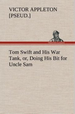 Tom Swift and His War Tank, or, Doing His Bit for Uncle Sam - Appleton, Victor [pseud.]