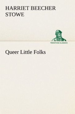 Queer Little Folks - Beecher-Stowe, Harriet
