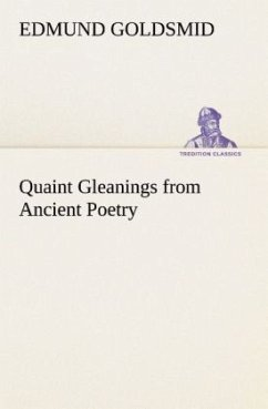 Quaint Gleanings from Ancient Poetry - Goldsmid, Edmund