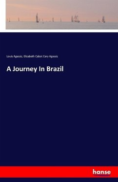 A Journey In Brazil - Agassiz, Louis Agassiz, Elizabeth Cabot Cary