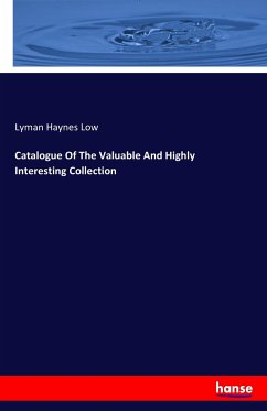 Catalogue Of The Valuable And Highly Interesting Collection - Low, Lyman Haynes