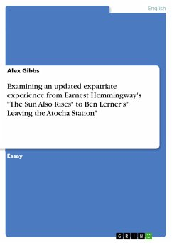 Examining an updated expatriate experience from Earnest Hemmingway´s ´´The Sun Also Rises´´ to Ben Lerner´s´´ Leaving the Atocha Station´´ - Gibbs, Alex