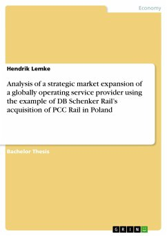 Analysis of a strategic market expansion of a globally operating service provider using the example of DB Schenker Rail's acquisition of PCC Rail in Poland - Lemke, Hendrik