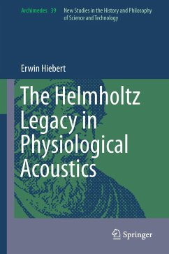 The Helmholtz Legacy in Physiological Acoustics - Hiebert, Erwin