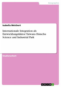 Internationale Integration als Entwicklungsfaktor: Taiwans Hsinchu Science and Industrial Park - Melchert, Isabella