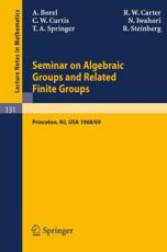 Seminar on Algebraic Groups and Related Finite Groups - Armand Borel, R.W. Carter, Charles W. Curtis