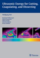 Ultrasonic Energy for Cutting, Coagulating and Dissecting - Wolfgang Feil, Michel Degueldre, Bruno Walther, Bernard Dallemagne, Minna Kauko, Dietrich Lhlein