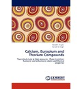 Calcium, Europium and Thorium Compounds - Dinesh C Gupta