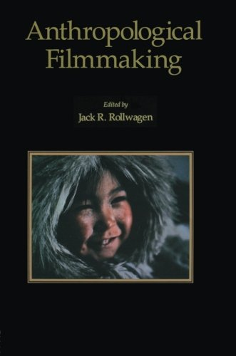 Anthropological Filmmaking: Anthropological Perspectives on the Production of Film and Video for General Public Audiences (Visual Anthropolo - J.R Rollwagen