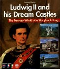 Ludwig II and His Dream Castles: The Fantasy World of a Storybook King - Ludwig Merkle