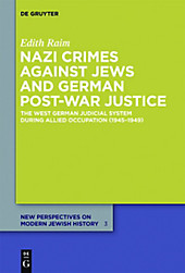 Nazi Crimes against Jews and German Post-War Justice: The West German Judicial System During Allied Occupation (1945-1949) (New Perspectives on Modern Jewish History)