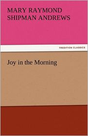 Joy in the Morning - Mary Raymond Shipman Andrews