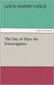 The Day of Days an Extravaganza - Louis Joseph Vance