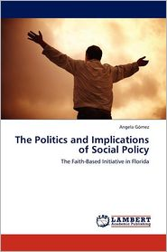 The Politics And Implications Of Social Policy - Angela G Mez