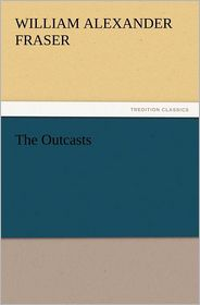 The Outcasts - William Alexander Fraser