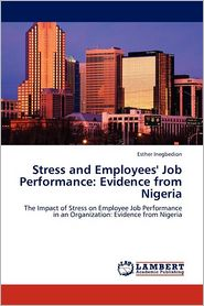 Stress and Employees' Job Performance: Evidence from Nigeria - Esther Inegbedion