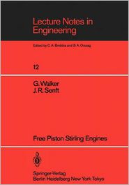 Free Piston Stirling Engines - Graham Walker, G. Walker, J.R. Senft