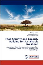 Food Security and Capacity Building for Sustainable Livelihood - Kidanu Embaye, Amare Haileselassie, Hailemariam Mikinay