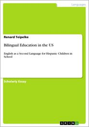 Bilingual Education in the US: English as a Second Language for Hispanic Children in School - Renard Teipelke