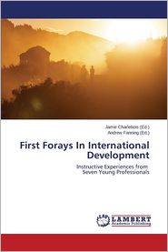 First Forays In International Development - Charlebois Jamie (Editor), Fanning Andrew (Editor)